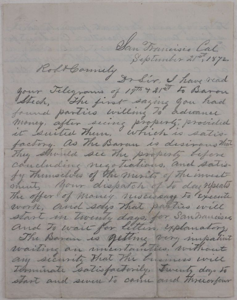 [Original Autograph Letter to an Agent of a Potential Buyer for a Mining Property in California, Urging Him to Make up His Mind and Complete the Negotiations Because the Repairs of Machinery Need to Be Done and the Mine Needs to be Pumped before the Winter Rains]. NORTH AMERICA - CALIFORNIA – MINING, Baron Ferdinand STECH.