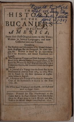 The history of the Bucaniers of America; From their First Original down to this Time; Written in Several Languages; and now Collected into one Volume The Whole Newly Translated into English, and illustrated with 25 Copper Plates.
