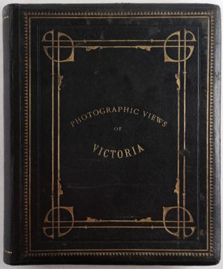 [Album of Thirty-six Early Albumen Photographs of Various Cities and Towns in the Australian State of Victoria Titled in Gilt on Front Cover:] Photographic Views of Victoria.
